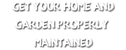 Get you home and garden properly maintained